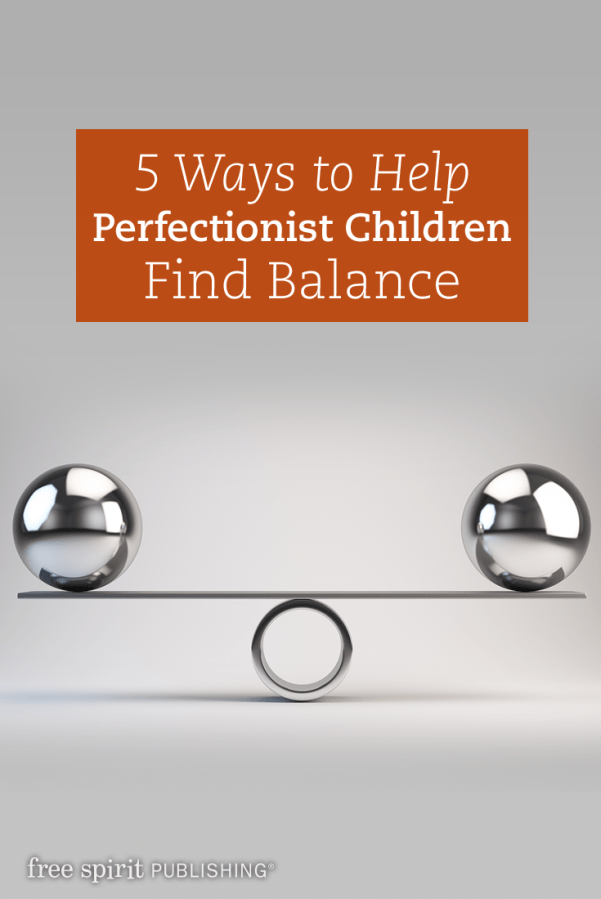 5 Ways to Help Perfectionist Children Find Balance