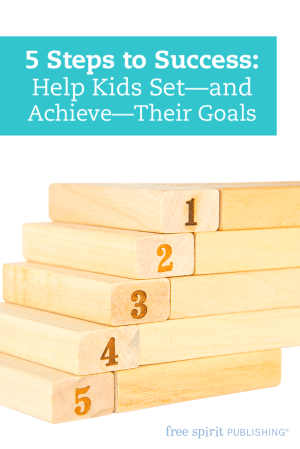 5 Steps to Success: Help Kids Set—and Achieve—Their Goals
