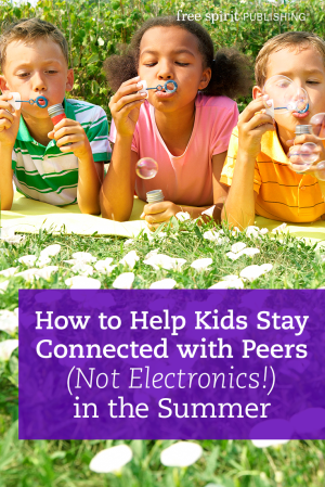 How to Help Kids Stay Connected with Peers (Not Electronics!) in the Summer
