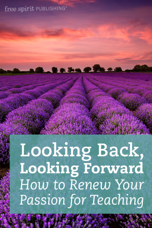 Looking Back, Looking Forward: How to Renew Your Passion for Teaching