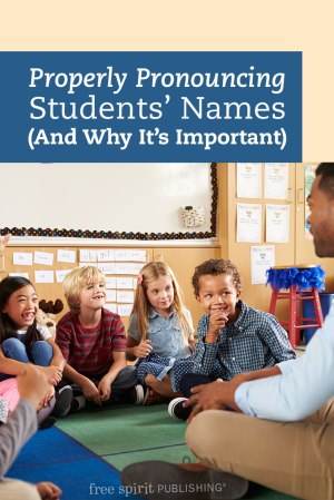 Properly Pronouncing Students' Names (And Why It's Important)