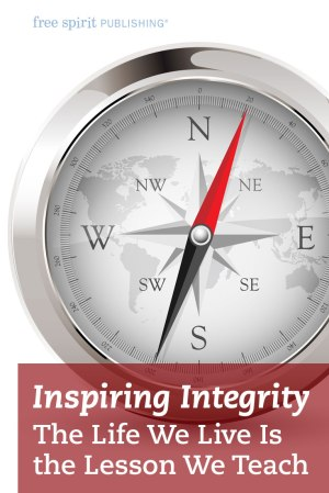 Inspiring Integrity: The Life We Live Is the Lesson We Teach