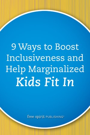9 Ways to Boost Inclusiveness and Help Marginalized Kids Fit In