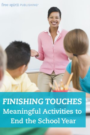 Finishing Touches: Meaningful Activities to End the School Year