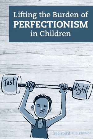 Lifting the Burden of Perfectionism in Children