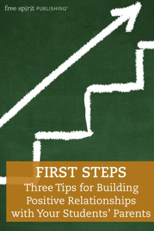 First Steps: Three Tips for Building Positive Relationships with Your Students' Parents