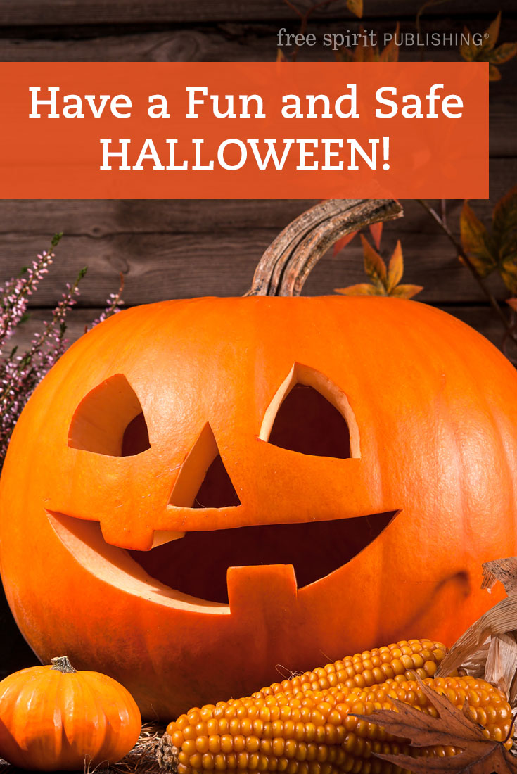 Halloween can be a lot of spooky fun for us, but with all the candy, costumes and const. Have A Fun And Safe Halloween Free Spirit Publishing Blog