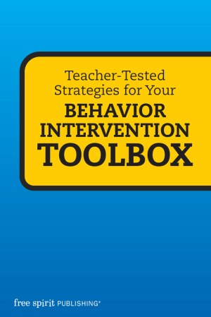 Teacher-Tested Strategies for Your Behavior Intervention Toolbox