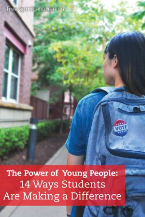 The Power of Young People: 14 Ways Students Are Making a Difference