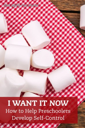 I Want It NOW! How to Help Preschoolers Develop Self-Control