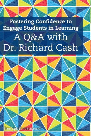 Fostering Confidence to Engage Students in Learning: A Q&A with Dr. Richard Cash