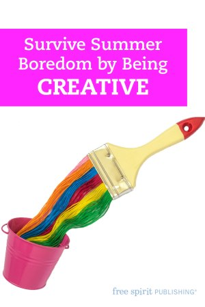 Survive Summer Boredom by Being CREATIVE