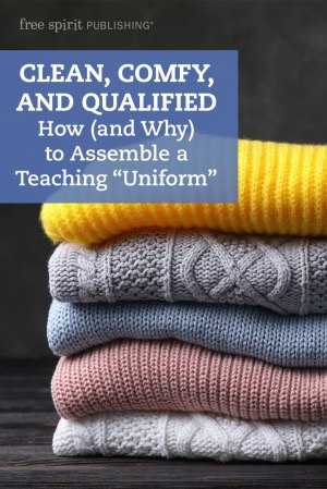 """Clean, Comfy, and Qualified: How (and Why) to Assemble a Teaching """"Uniform"""""""