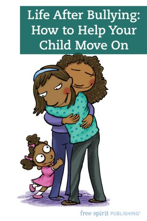 Life After Bullying: How to Help Your Child Move On