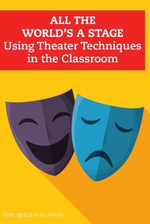 All the World's a Stage: Using Theater Techniques in the Classroom