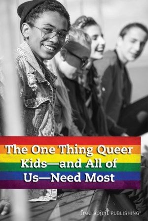 The One Thing Queer Kids—and All of Us—Need Most
