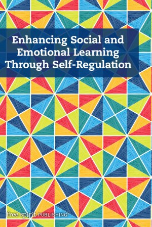 Enhancing Social and Emotional Learning Through Self-Regulation