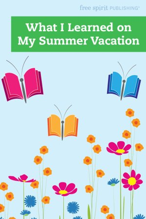 What I Learned on My Summer Vacation