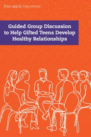 Guided Group Discussion to Help Gifted Teens Develop Healthy Relationships