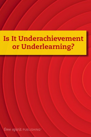 Is It Underachievement or Underlearning?