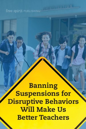 Banning Suspensions for Disruptive Behaviors Will Make Us Better Teachers