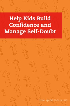 Help Kids Build Confidence and Manage Self-Doubt