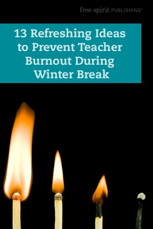13 Refreshing Ideas to Prevent Teacher Burnout During Winter Break