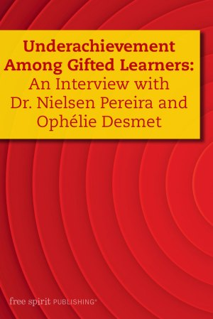 Underachievement Among Gifted Learners: An Interview with Dr. Nielsen Pereira and Ophélie Desmet