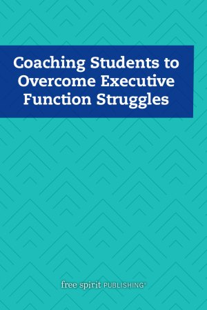 Coaching Students to Overcome Executive Function Struggles