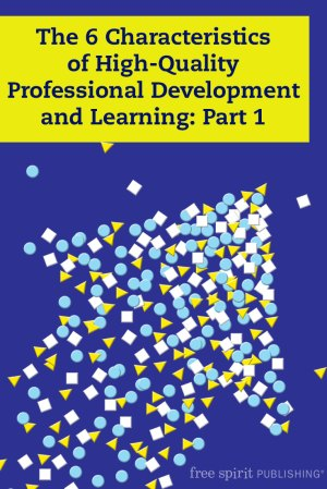 The 6 Characteristics of High-Quality Professional Development and Learning: Part 1
