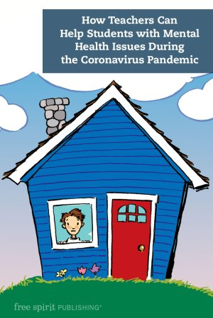 How Teachers Can Help Students with Mental Health Issues During the Coronavirus Pandemic