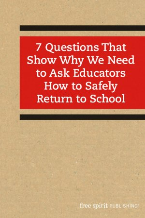 7 Questions That Show Why We Need to Ask Educators How to Safely Return to School