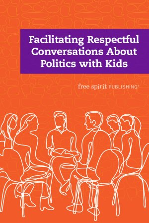 Facilitating Respectful Conversations About Politics with Kids