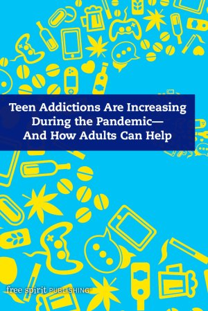 Teen Addictions Are Increasing During the Pandemic—And How Adults Can Help