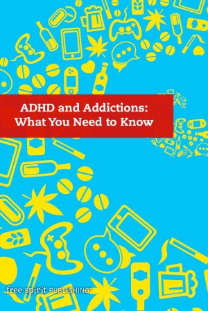 ADHD and Addictions: What You Need to Know
