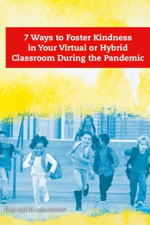 7 Ways to Foster Kindness in Your Virtual or Hybrid Classroom During the Pandemic