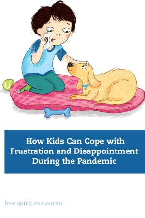 How Kids Can Cope with Frustration and Disappointment During the Pandemic