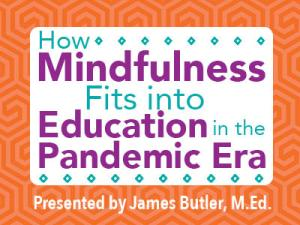 How Mindfulness Fits into Education in the Pandemic Era