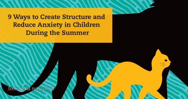 9 Ways to Create Structure and Reduce Anxiety in Children During the Summer