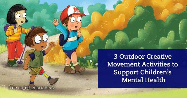 3 Outdoor Creative Movement Activities to Support Children's Mental Health