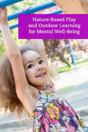 Nature-Based Play and Outdoor Learning for Mental Well-Being