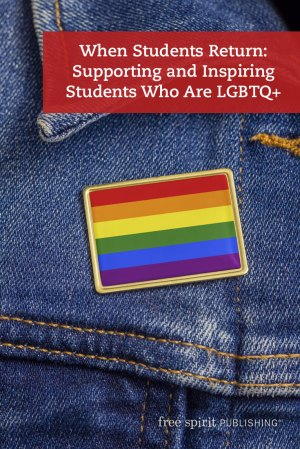 When Students Return: Supporting and Inspiring Students Who Are LGBTQ+