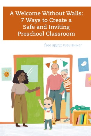 A Welcome Without Walls: 7 Ways to Create a Safe and Inviting Preschool Classroom
