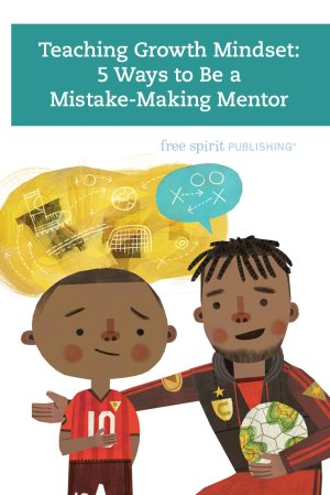 Teaching Growth Mindset: 5 Ways to Be a Mistake-Making Mentor