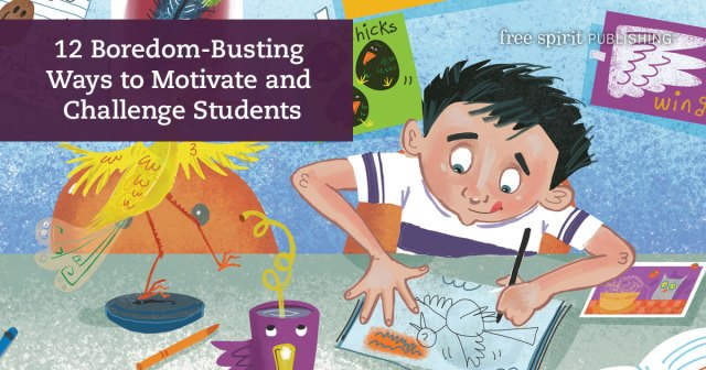 12 Boredom-Busting Ways to Motivate and Challenge Students