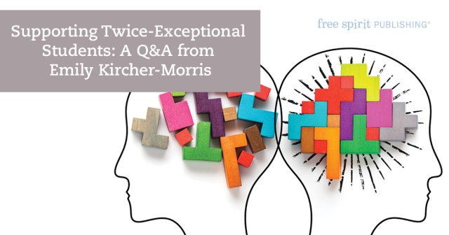 Supporting Twice-Exceptional Students: A Q&A from Emily Kircher-Morris