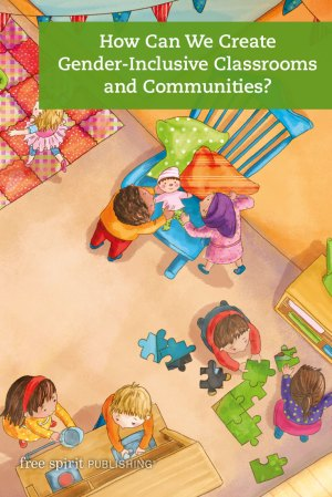 How Can We Create Gender-Inclusive Classrooms and Communities?