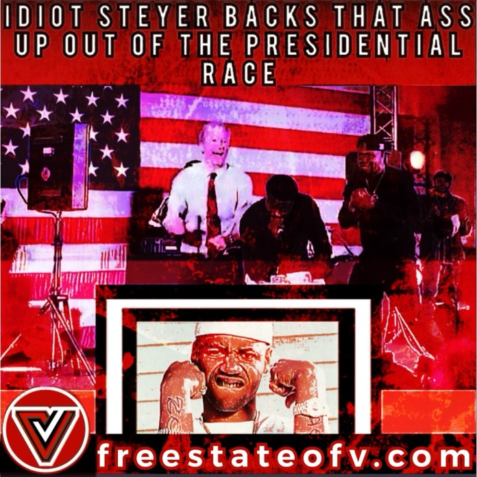 Steyer Backs that Azz up out of the Presidential Race