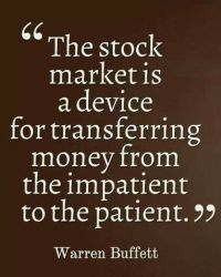 The Stock market is a device for transferring money from the impatient to the patient