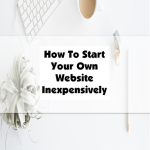 How To Start Your Own Website Inexpensively